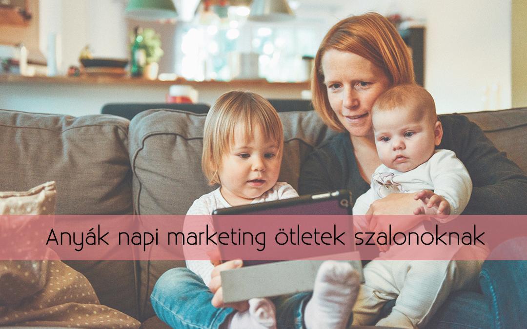 Anyák napi marketing ötletek szalonoknak